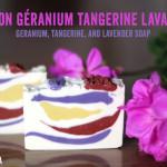 Savon géranium tangerine et lavande