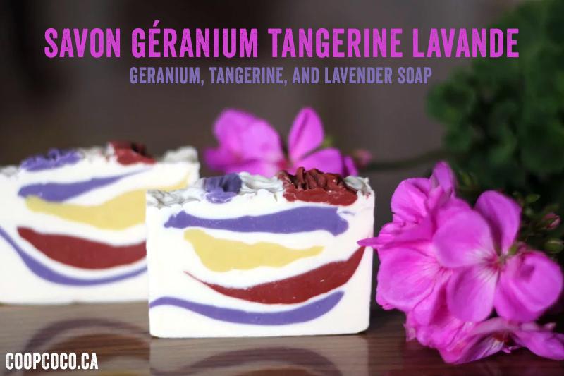 Savon géranium tangerine lavande / Geranium, tangerine, and lavender soap