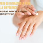 Nourrir ou hydrater la peau, quelle différence ?