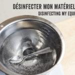 Comment désinfecter mon matériel et mes contenants?